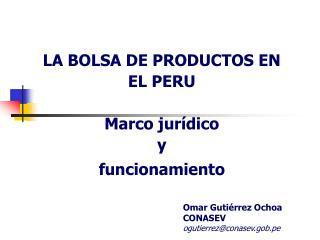 LA BOLSA DE PRODUCTOS EN EL PERU Marco jurídico y funcionamiento