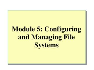 Module 5: Configuring and Managing File Systems