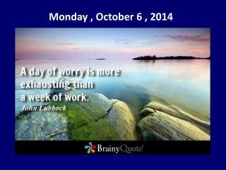 Monday , October  6  , 2014