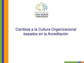 Cambios a la Cultura Organizacional basados en la Acreditación