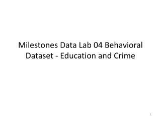Milestones Data Lab 04 Behavioral Dataset - Education and Crime