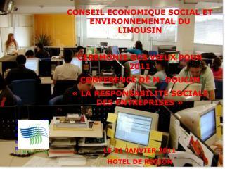 CONSEIL ECONOMIQUE SOCIAL ET ENVIRONNEMENTAL DU LIMOUSIN CEREMONIE DES VŒUX POUR 2011