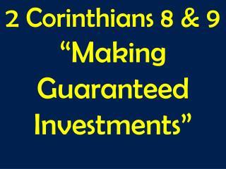 "2 Corinthians 8 & 9 ""Making Guaranteed Investments"""