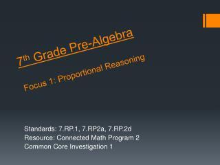 7 th  Grade Pre-Algebra Focus 1: Proportional Reasoning