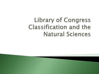 Library of Congress Classification and the Natural Sciences