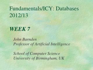 Fundamentals/ICY: Databases 2012/13 WEEK 7