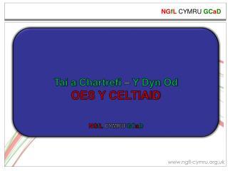 Tai a  Chartrefi –  Y  Dyn Od OES Y CELTIAID NG f L  CYMRU  GC a D