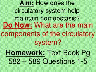 Aim:  How does the circulatory system help maintain homeostasis?