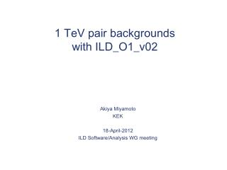 1  TeV  pair backgrounds with ILD_O1_v02