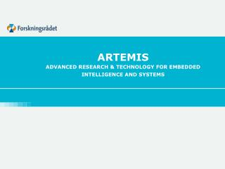ARTEMIS ADVANCED RESEARCH & TECHNOLOGY FOR EMBEDDED INTELLIGENCE AND SYSTEMS