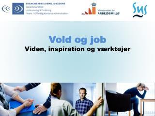 Vold og  job Viden, inspiration og værktøjer