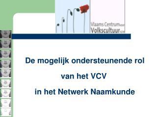 De mogelijk ondersteunende rol van het VCV  in het Netwerk Naamkunde