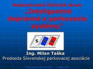 Ing. Milan Taška   Predseda Slovenskej parkovacej asociácie