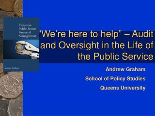 We re here to help    Audit and Oversight in the Life of the Public Service