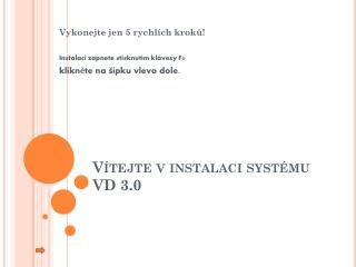 Vítejte v instalaci systému VD 3.0