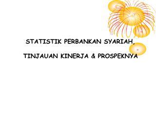 STATISTIK PERBANKAN SYARIAH, TINJAUAN KINERJA & PROSPEKNYA