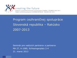 Program cezhrani č nej spolupráce  Slov enská republika – Rakúsko  2007-2013