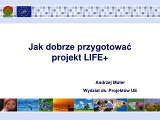 Jak dobrze przygotować  projekt LIFE+