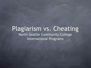 Plagiarism vs. Cheating North Seattle Community College International Programs