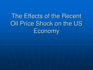 The Effects of the Recent Oil Price Shock on the US Economy