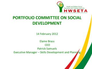 PORTFOLIO COMMITTEE ON SOCIAL DEVELOPMENT 14 February 2012  Elaine Brass  CEO Patrick Samuels