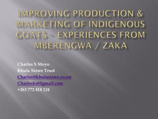 IMPROVING PRODUCTION & MARKETING OF INDIGENOUS GOATS – EXPERIENCES FROM MBERENGWA / ZAKA