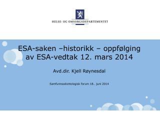 ESA-saken  –historikk – oppfølging av  ESA-vedtak  12. mars 2014