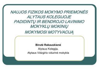 Birutė Rakauskienė Alytaus Kolegija,   Alytaus Vidzgirio vidurinė mokykla