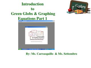 Introduction  to    Green Globs  Graphing Equations Part 1