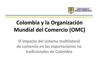 Colombia y la Organizaci�n Mundial del Comercio (OMC)