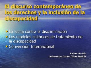 El discurso contempor�neo de los derechos y la inclusi�n de la discapacidad