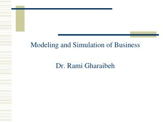 Modeling and Simulation of Business Dr. Rami Gharaibeh