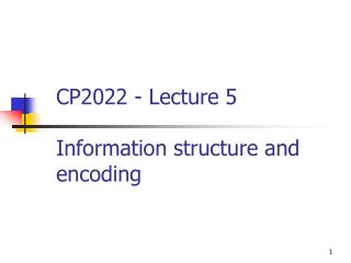 CP2022 - Lecture 5 Information structure and encoding