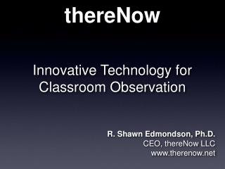 thereNow  Innovative Technology for  Classroom Observation