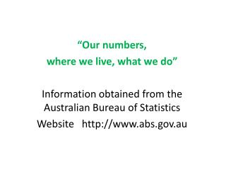 �Our numbers, where we live, what we do�