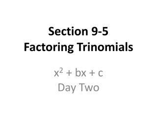 Section 9-5 Factoring Trinomials
