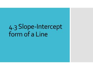 4.3 Slope-Intercept form of a Line