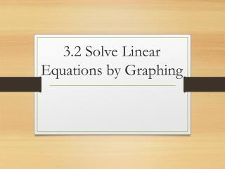 3.2 Solve Linear Equations by Graphing