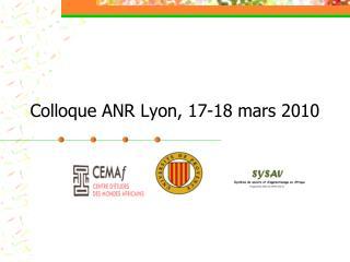 Colloque ANR Lyon, 17-18 mars 2010