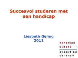 Succesvol studeren met  een handicap Liesbeth Geling 2011