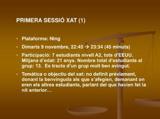 PRIMERA SESSIÓ XAT (1) Plataforma: Ning  Dimarts 9 novembre, 22:45    23:34 (45 minuts)