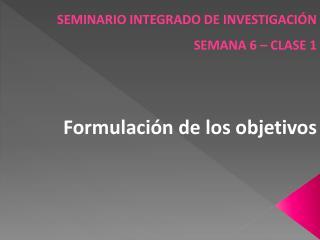 SEMINARIO INTEGRADO DE INVESTIGACIÓN SEMANA 6 – CLASE 1