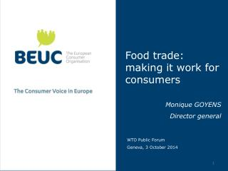 Food trade: making it work for consumers Monique GOYENS Director general