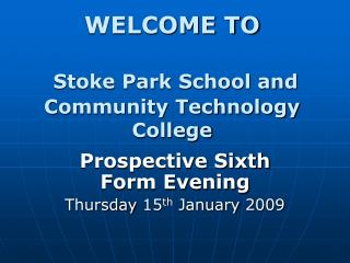 WELCOME TO Stoke Park School and Community Technology College
