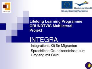 Lifelong Learning Programme GRUNDTVIG Multilateral  Projekt INTEGRA