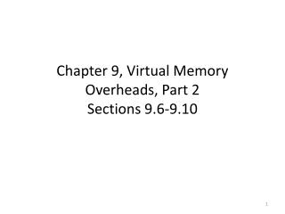 Chapter 9, Virtual Memory Overheads, Part 2 Sections 9.6-9.10