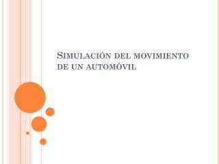 Simulación del movimiento de un automóvil