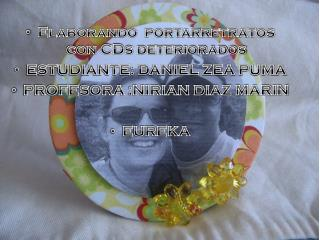 Elaborando  portarretratos  con CDs  deteriorados ESTUDIANTE: DANIEL ZEA PUMA