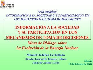 Manuel Ordóñez Carballada Director General de Energía y Minas  Junta de Castilla y León