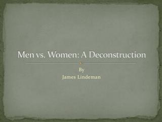 Men vs. Women: A Deconstruction